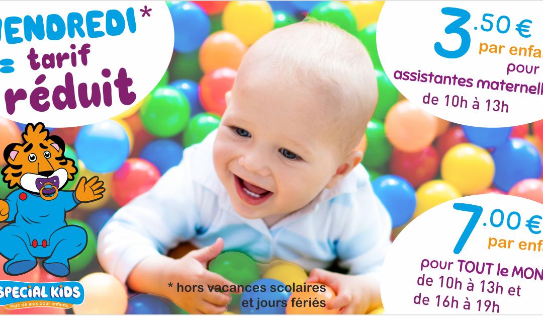Le VENDREDI*, c'est TARIF REDUIT ! 3.50€ / enfant pour les assistantes maternell
