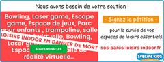 L'image contient peut-être: texte qui dit 'Nous avons besoin de votre soutien Signez la pétition Bowling, Laser game, Escape game, Espace de jeux, Parc pour enfants trampoline, salle pour la survie de vos LOISIRS INDOOR rirtuelle, Bowling, espaces de loisirs essentiels Laser 9ouur EN DANGER DE MORT sos-parcs-loisirs-indoor.fr Espac SOUTENONS-LES alle réalité virtuelle... SPECIAL KIDS LR Dgur'